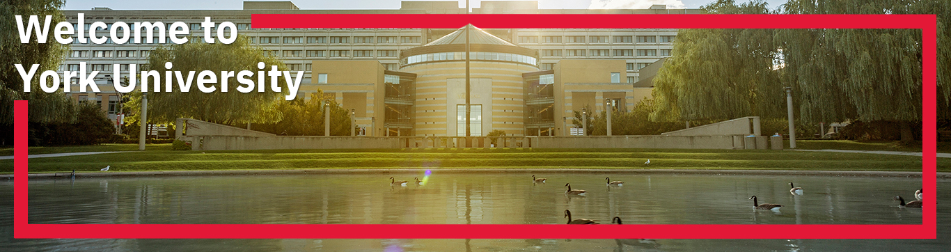 York University's Vari Hall is in the background with a small pond with geese swimming in the foreground. The image is surrounded with a red border, with the words 'Welcome to York University' in the left hand corner in white.