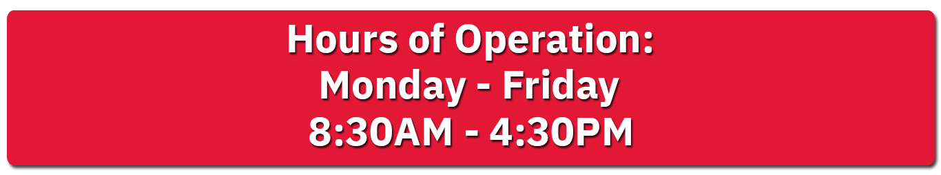 Hours of Operation: Monday - Friday, 8:30AM - 4:30PM